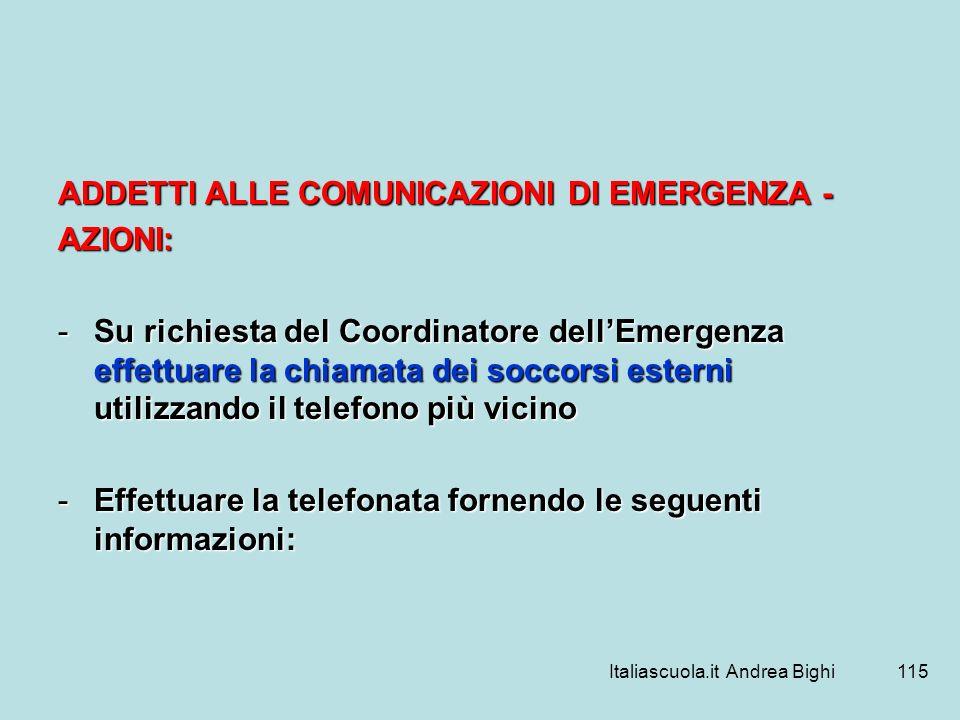Italiascuola.it Andrea Bighi115 ADDETTI ALLE COMUNICAZIONI DI EMERGENZA - AZIONI: -Su richiesta del Coordinatore dellEmergenza effettuare la chiamata