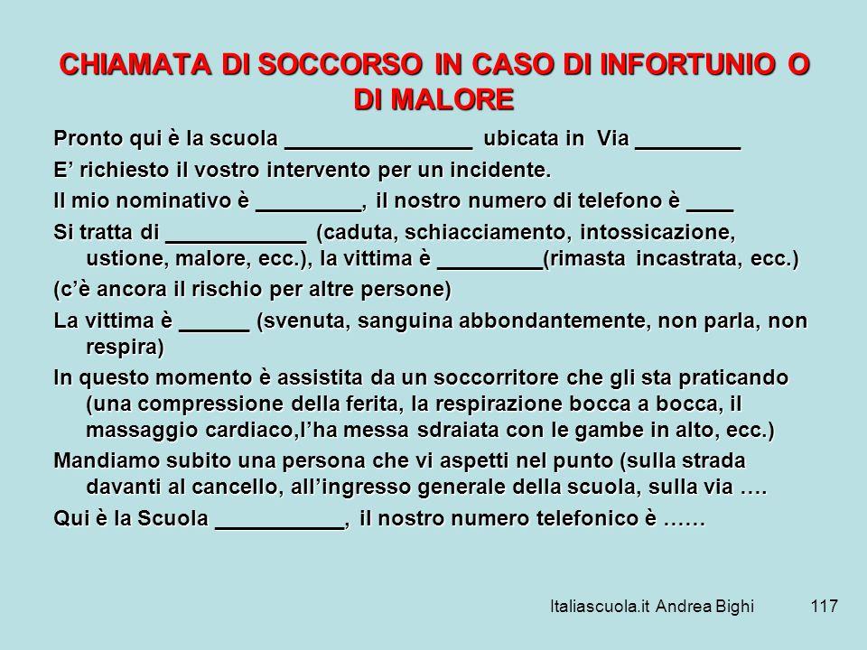 Italiascuola.it Andrea Bighi117 CHIAMATA DI SOCCORSO IN CASO DI INFORTUNIO O DI MALORE Pronto qui è la scuola ________________ ubicata in Via ________