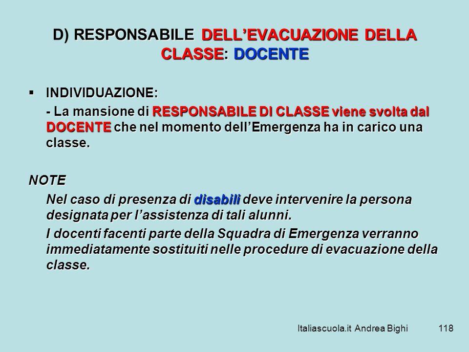 Italiascuola.it Andrea Bighi118 RESPONSABILE DELLEVACUAZIONE DELLA CLASSE: DOCENTE D) RESPONSABILE DELLEVACUAZIONE DELLA CLASSE: DOCENTE INDIVIDUAZION