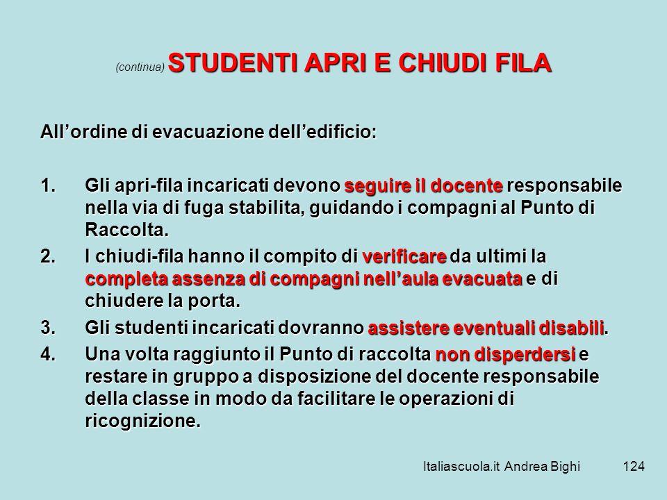 Italiascuola.it Andrea Bighi124 STUDENTI APRI E CHIUDI FILA (continua) STUDENTI APRI E CHIUDI FILA Allordine di evacuazione delledificio: 1.Gli apri-f