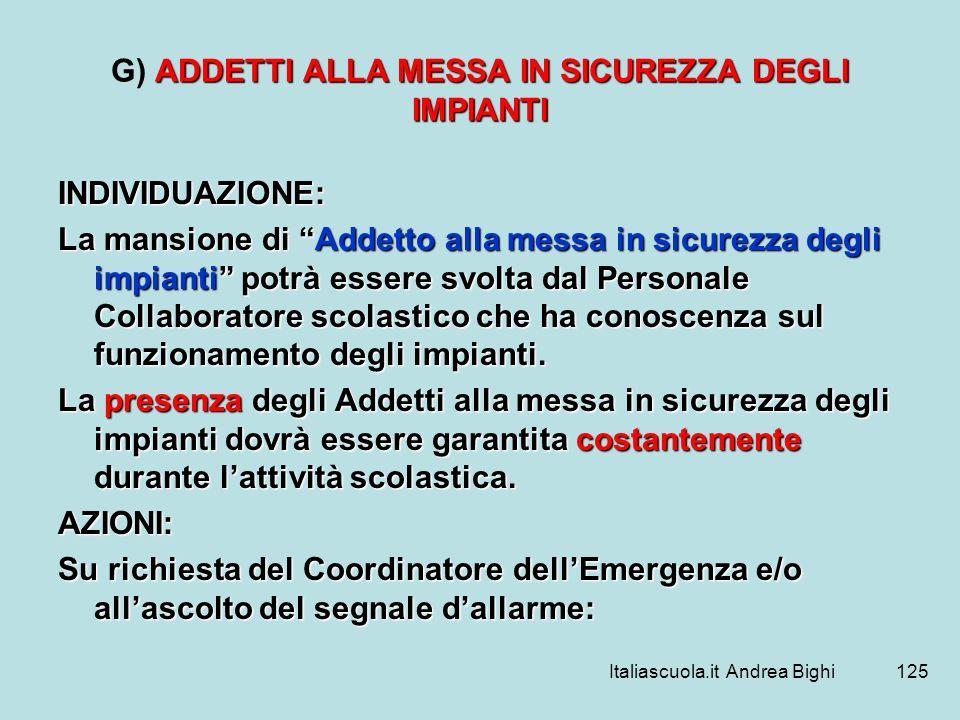Italiascuola.it Andrea Bighi125 ADDETTI ALLA MESSA IN SICUREZZA DEGLI IMPIANTI G) ADDETTI ALLA MESSA IN SICUREZZA DEGLI IMPIANTI INDIVIDUAZIONE: La ma