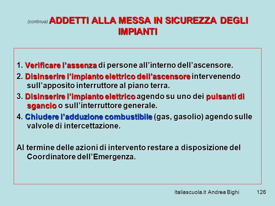 Italiascuola.it Andrea Bighi126 ADDETTI ALLA MESSA IN SICUREZZA DEGLI IMPIANTI (continua) ADDETTI ALLA MESSA IN SICUREZZA DEGLI IMPIANTI 1. Verificare
