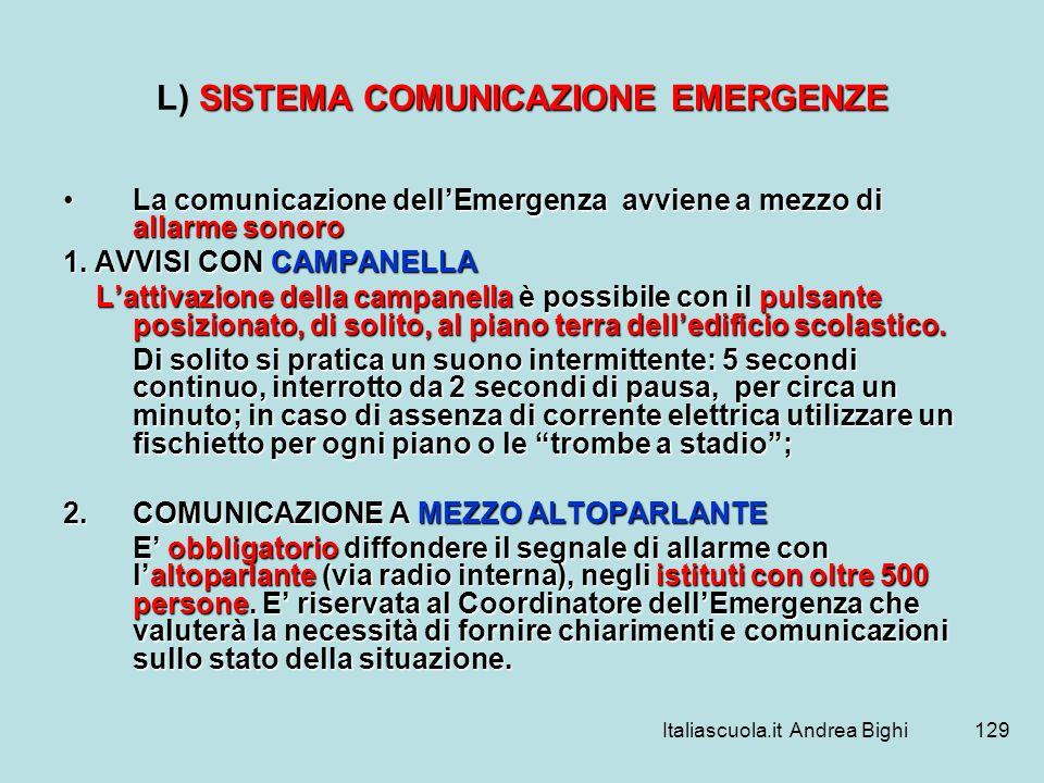 Italiascuola.it Andrea Bighi129 SISTEMA COMUNICAZIONE EMERGENZE L) SISTEMA COMUNICAZIONE EMERGENZE La comunicazione dellEmergenza avviene a mezzo di a
