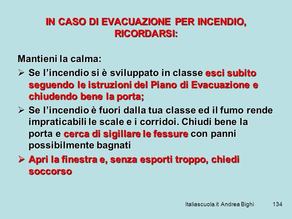 Italiascuola.it Andrea Bighi134 IN CASO DI EVACUAZIONE PER INCENDIO, RICORDARSI: Mantieni la calma: Se lincendio si è sviluppato in classe esci subito