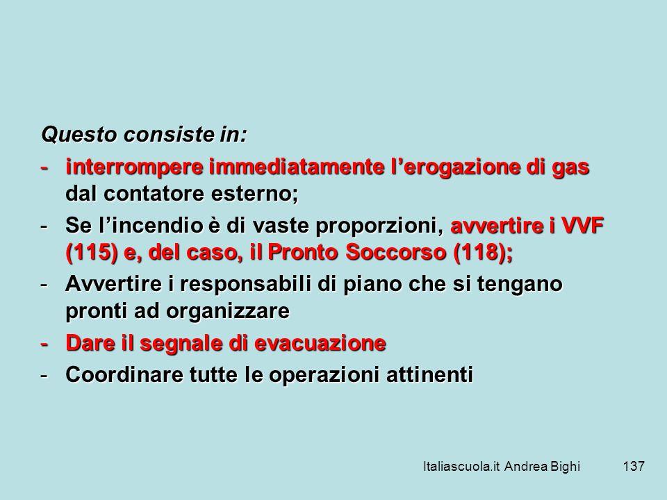 Italiascuola.it Andrea Bighi137 Questo consiste in: -interrompere immediatamente lerogazione di gas dal contatore esterno; -Se lincendio è di vaste pr