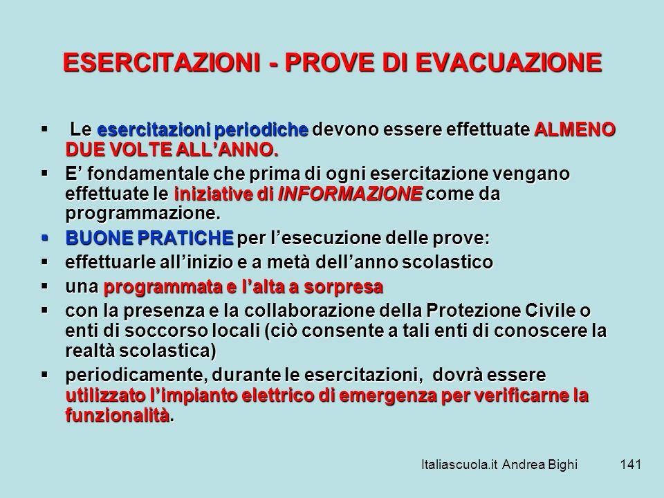 Italiascuola.it Andrea Bighi141 ESERCITAZIONI - PROVE DI EVACUAZIONE Le esercitazioni periodiche devono essere effettuate ALMENO DUE VOLTE ALLANNO. E