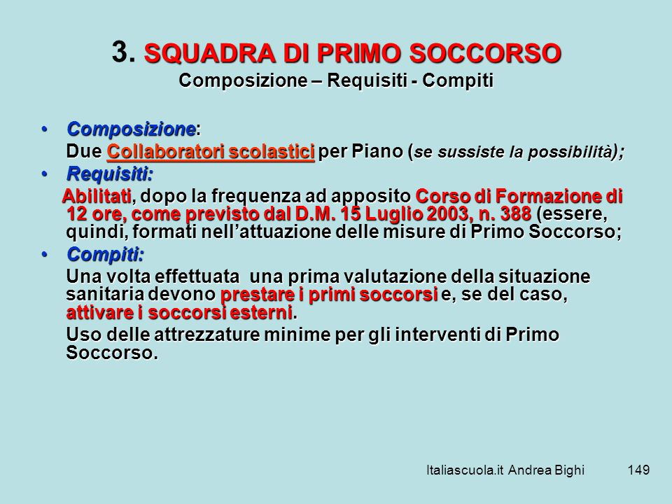Italiascuola.it Andrea Bighi149 SQUADRA DI PRIMO SOCCORSO Composizione – Requisiti - Compiti 3. SQUADRA DI PRIMO SOCCORSO Composizione – Requisiti - C