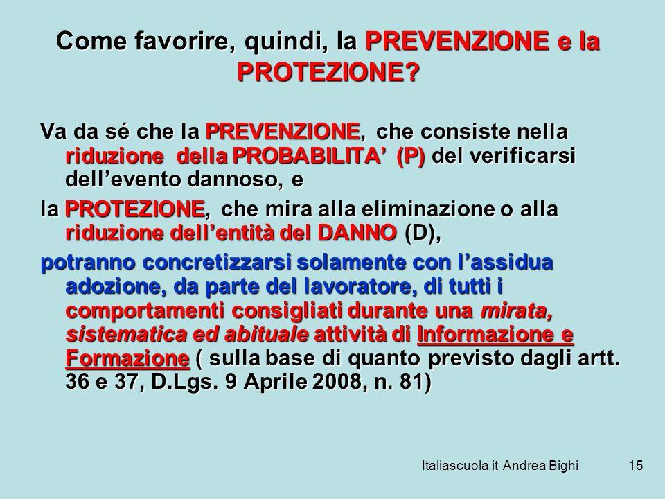 Italiascuola.it Andrea Bighi15 Come favorire, quindi, la PREVENZIONE e la PROTEZIONE? Va da sé che la PREVENZIONE, che consiste nella riduzione della