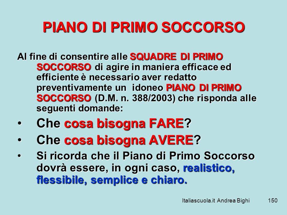 Italiascuola.it Andrea Bighi150 PIANO DI PRIMO SOCCORSO Al fine di consentire alle SQUADRE DI PRIMO SOCCORSO di agire in maniera efficace ed efficient