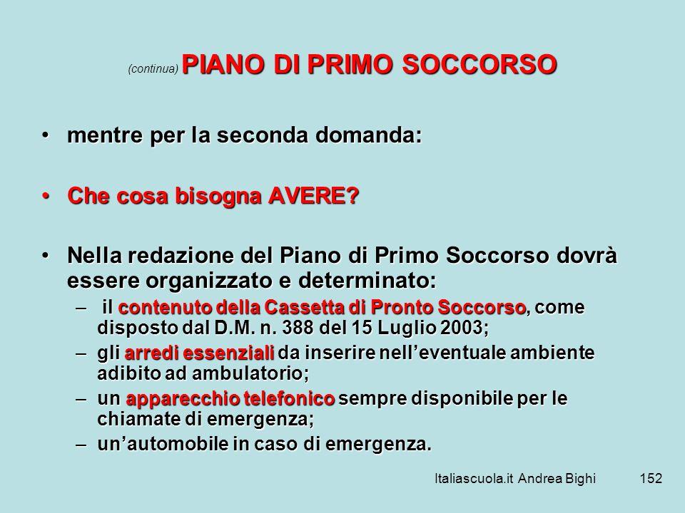 Italiascuola.it Andrea Bighi152 PIANO DI PRIMO SOCCORSO (continua) PIANO DI PRIMO SOCCORSO mentre per la seconda domanda:mentre per la seconda domanda