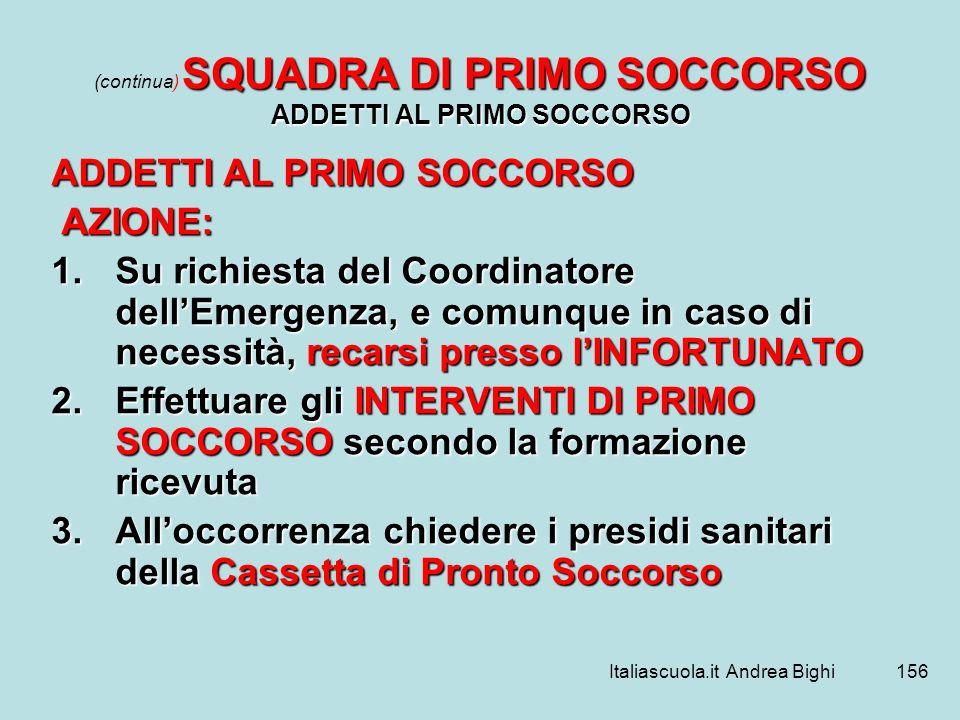 Italiascuola.it Andrea Bighi156 SQUADRA DI PRIMO SOCCORSO ADDETTI AL PRIMO SOCCORSO (continua) SQUADRA DI PRIMO SOCCORSO ADDETTI AL PRIMO SOCCORSO ADD