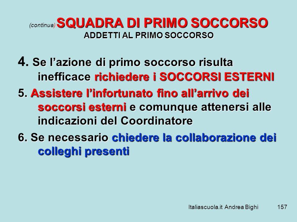 Italiascuola.it Andrea Bighi157 SQUADRA DI PRIMO SOCCORSO ADDETTI AL PRIMO SOCCORSO (continua) SQUADRA DI PRIMO SOCCORSO ADDETTI AL PRIMO SOCCORSO Se