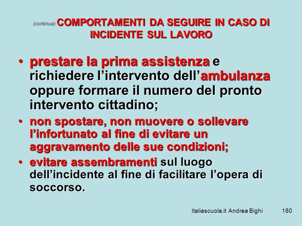 Italiascuola.it Andrea Bighi160 COMPORTAMENTI DA SEGUIRE IN CASO DI INCIDENTE SUL LAVORO (continua) COMPORTAMENTI DA SEGUIRE IN CASO DI INCIDENTE SUL