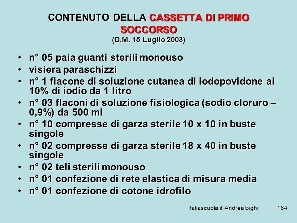 Italiascuola.it Andrea Bighi164 CONTENUTO DELLA CASSETTA DI PRIMO SOCCORSO (D.M. 15 Luglio 2003) n° 05 paia guanti sterili monouson° 05 paia guanti st
