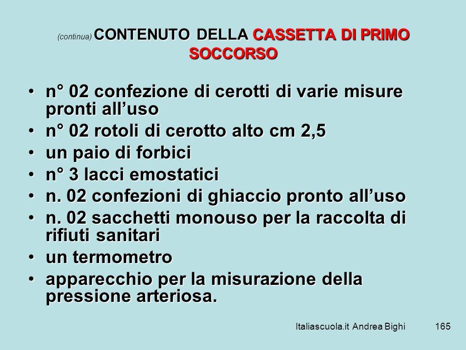 Italiascuola.it Andrea Bighi165 CONTENUTO DELLA CASSETTA DI PRIMO SOCCORSO (continua) CONTENUTO DELLA CASSETTA DI PRIMO SOCCORSO n° 02 confezione di c