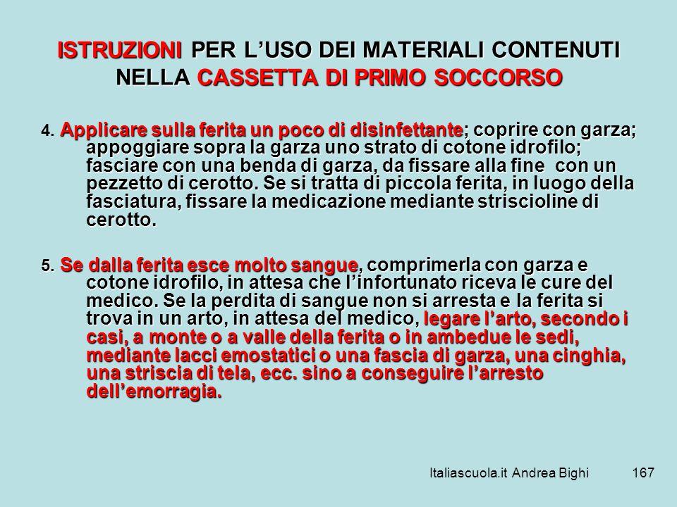 Italiascuola.it Andrea Bighi167 ISTRUZIONI PER LUSO DEI MATERIALI CONTENUTI NELLA CASSETTA DI PRIMO SOCCORSO Applicare sulla ferita un poco di disinfe