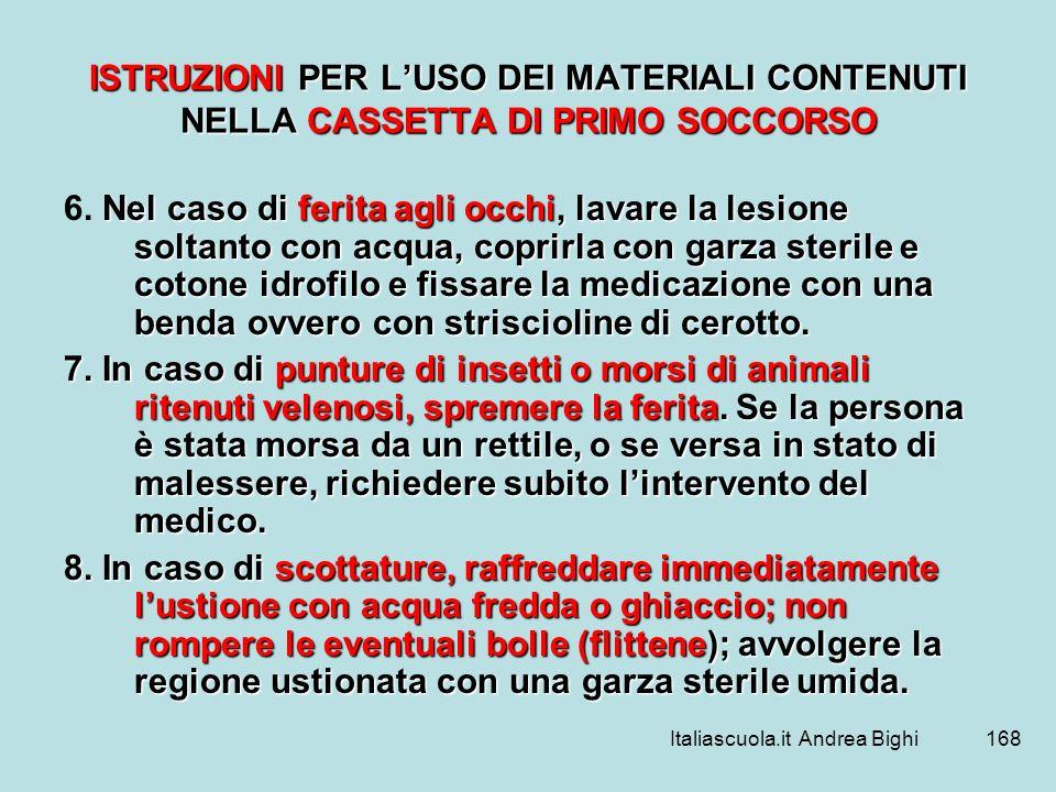 Italiascuola.it Andrea Bighi168 ISTRUZIONI PER LUSO DEI MATERIALI CONTENUTI NELLA CASSETTA DI PRIMO SOCCORSO Nel caso di ferita agli occhi, lavare la