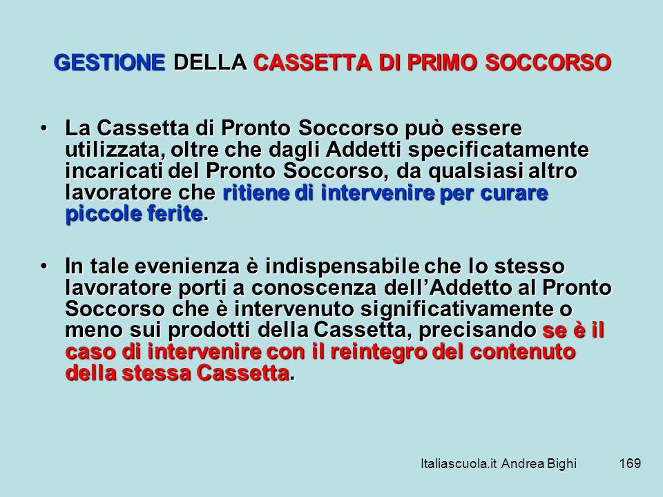 Italiascuola.it Andrea Bighi169 GESTIONE DELLA CASSETTA DI PRIMO SOCCORSO La Cassetta di Pronto Soccorso può essere utilizzata, oltre che dagli Addett