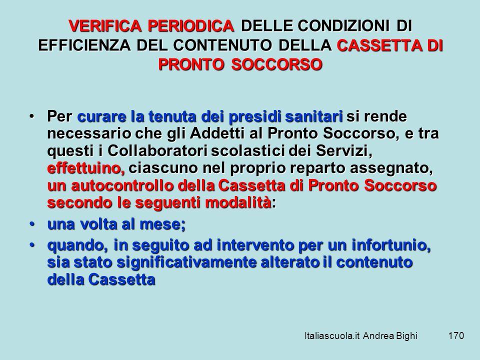 Italiascuola.it Andrea Bighi170 VERIFICA PERIODICA DELLE CONDIZIONI DI EFFICIENZA DEL CONTENUTO DELLA CASSETTA DI PRONTO SOCCORSO Per curare la tenuta