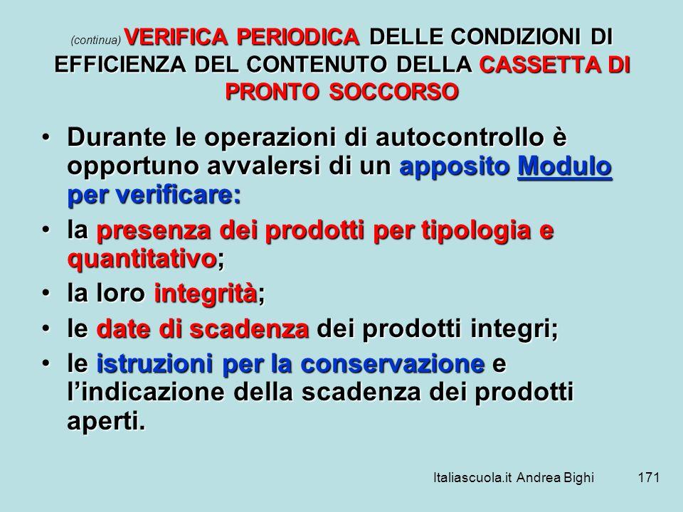 Italiascuola.it Andrea Bighi171 VERIFICA PERIODICA DELLE CONDIZIONI DI EFFICIENZA DEL CONTENUTO DELLA CASSETTA DI PRONTO SOCCORSO (continua) VERIFICA