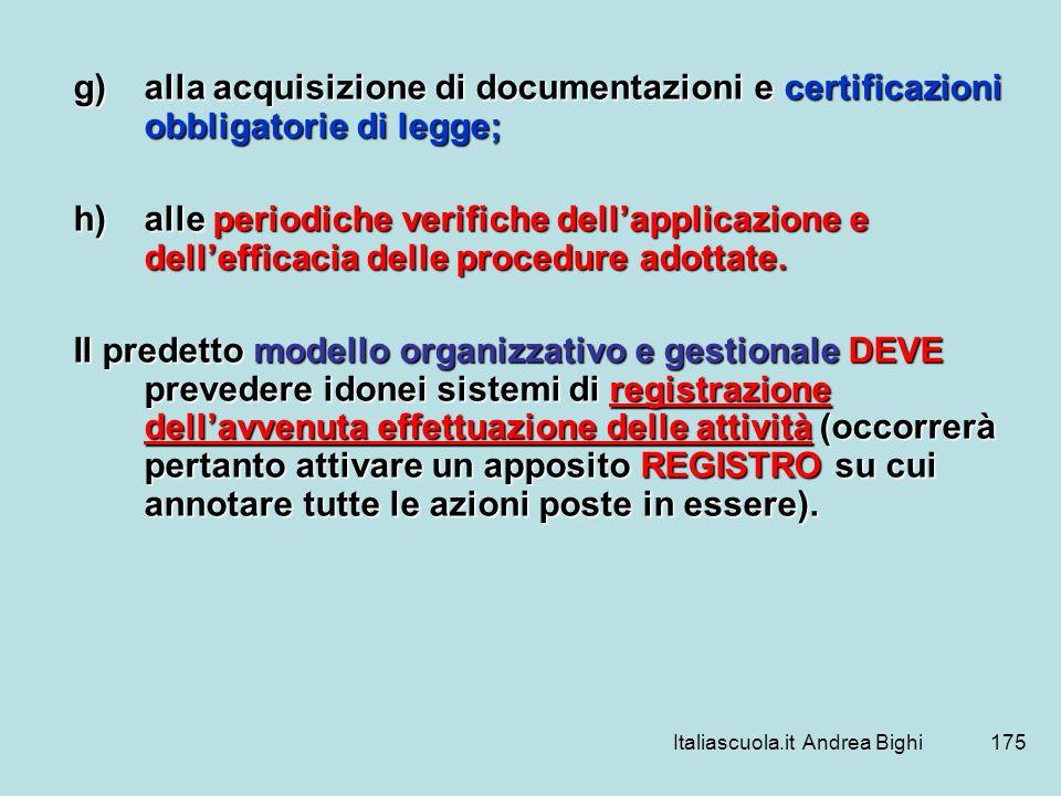 Italiascuola.it Andrea Bighi175 g)alla acquisizione di documentazioni e certificazioni obbligatorie di legge; h)alle periodiche verifiche dellapplicaz