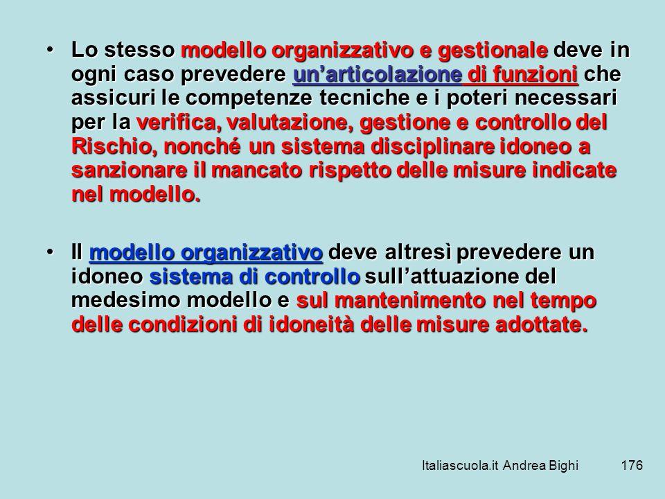 Italiascuola.it Andrea Bighi176 Lo stesso modello organizzativo e gestionale deve in ogni caso prevedere unarticolazione di funzioni che assicuri le c