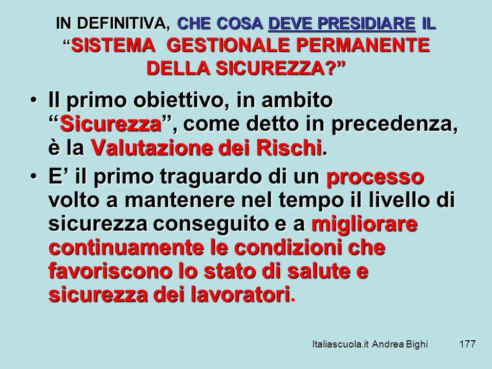 Italiascuola.it Andrea Bighi177 IN DEFINITIVA, CHE COSA DEVE PRESIDIARE IL SISTEMA GESTIONALE PERMANENTE DELLA SICUREZZA? Il primo obiettivo, in ambit