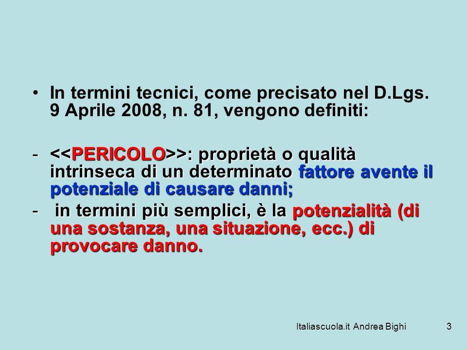 Italiascuola.it Andrea Bighi3 In termini tecnici, come precisato nel D.Lgs. 9 Aprile 2008, n. 81, vengono definiti: - >: proprietà o qualità intrinsec