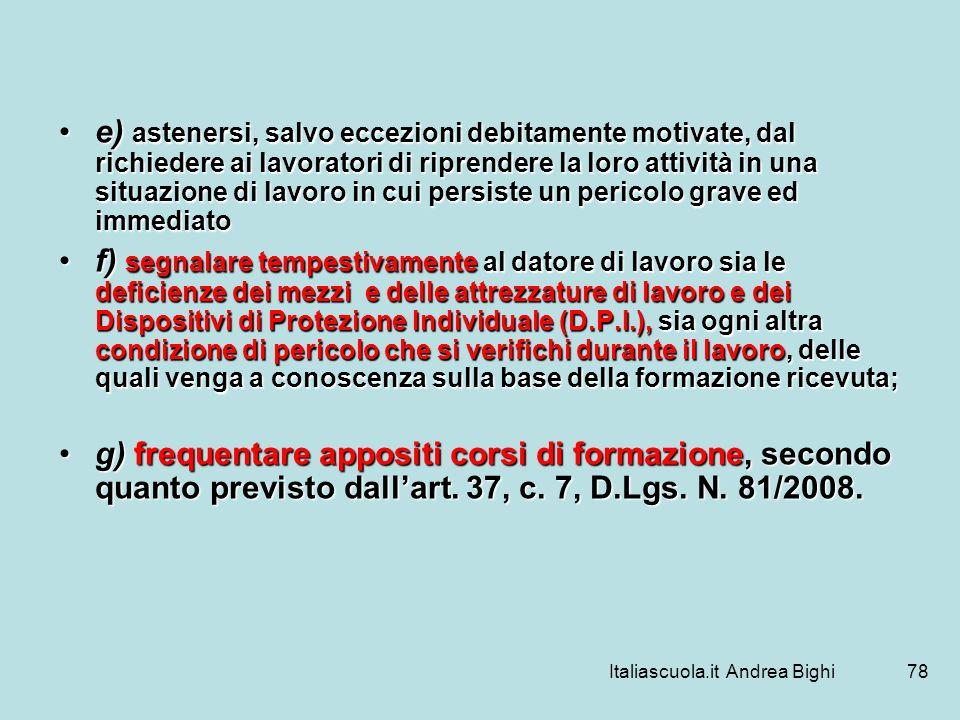 Italiascuola.it Andrea Bighi78 e) astenersi, salvo eccezioni debitamente motivate, dal richiedere ai lavoratori di riprendere la loro attività in una