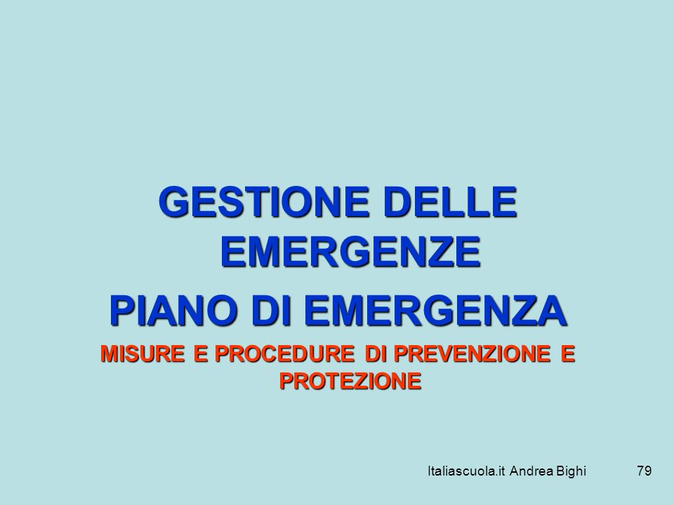 Italiascuola.it Andrea Bighi79 GESTIONE DELLE EMERGENZE PIANO DI EMERGENZA MISURE E PROCEDURE DI PREVENZIONE E PROTEZIONE