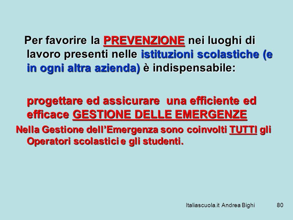Italiascuola.it Andrea Bighi80 Per favorire la PREVENZIONE nei luoghi di lavoro presenti nelle istituzioni scolastiche (e in ogni altra azienda) è ind
