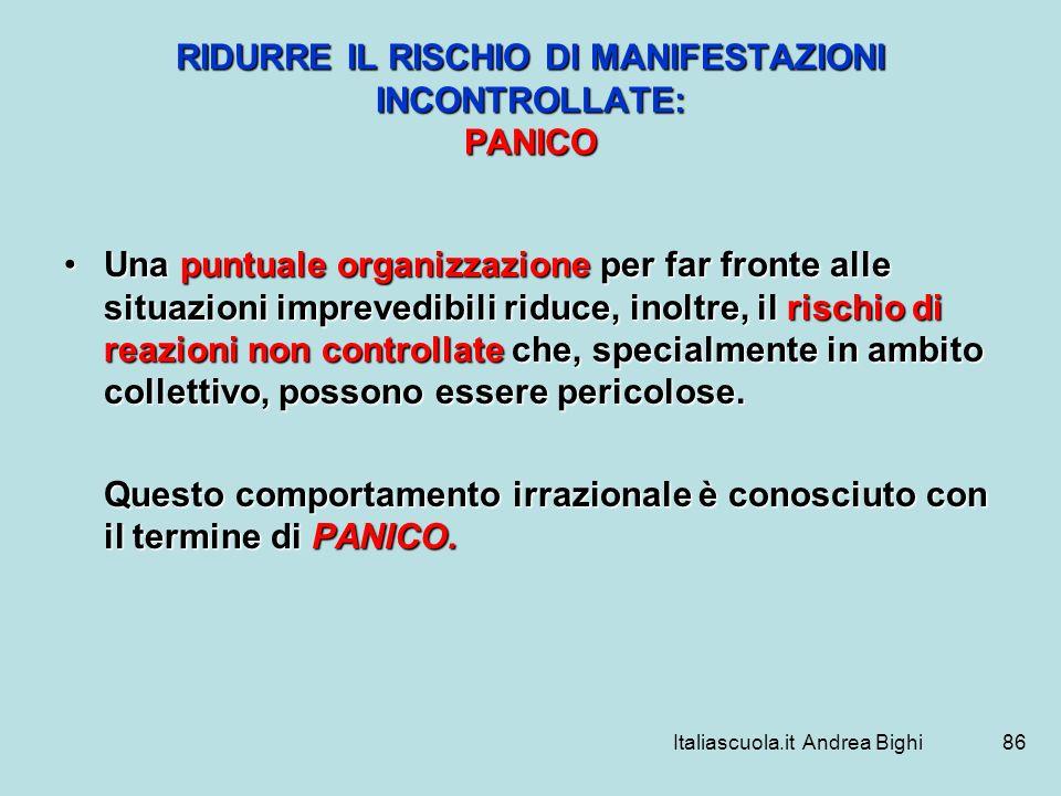 Italiascuola.it Andrea Bighi86 RIDURRE IL RISCHIO DI MANIFESTAZIONI INCONTROLLATE: PANICO Una puntuale organizzazione per far fronte alle situazioni i