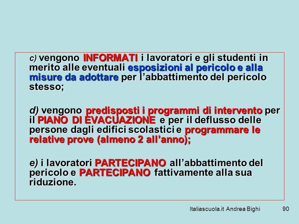 Italiascuola.it Andrea Bighi90 c) vengono INFORMATI i lavoratori e gli studenti in merito alle eventuali esposizioni al pericolo e alla misure da adot