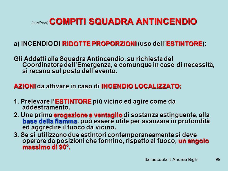 Italiascuola.it Andrea Bighi99 COMPITI SQUADRA ANTINCENDIO (continua) COMPITI SQUADRA ANTINCENDIO INCENDIO DI RIDOTTE PROPORZIONI (uso dellESTINTORE):
