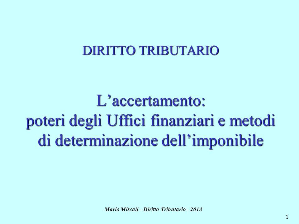 Mario Miscali - Diritto Tributario - 2013 1 DIRITTO TRIBUTARIO Laccertamento: poteri degli Uffici finanziari e metodi di determinazione dellimponibile