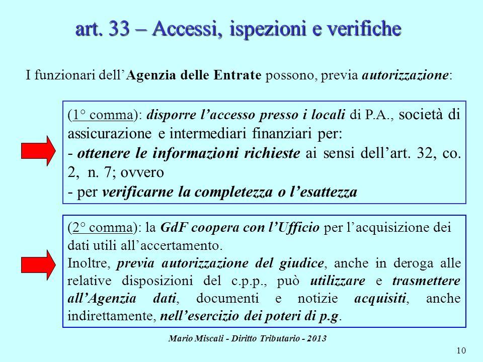 Mario Miscali - Diritto Tributario - 2013 10 I funzionari dellAgenzia delle Entrate possono, previa autorizzazione: (1° comma): disporre laccesso pres