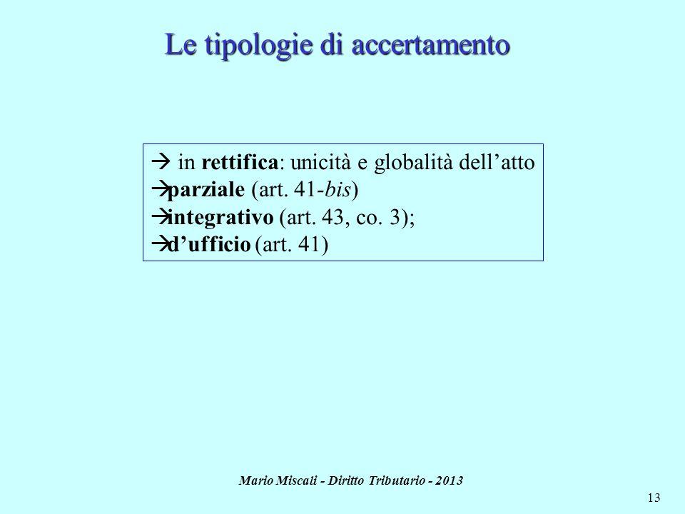 Mario Miscali - Diritto Tributario - 2013 13 Le tipologie di accertamento in rettifica: unicità e globalità dellatto parziale (art. 41-bis) integrativ