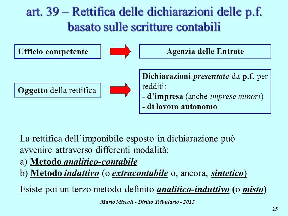 Mario Miscali - Diritto Tributario - 2013 25 art. 39 – Rettifica delle dichiarazioni delle p.f. basato sulle scritture contabili Ufficio competente Og