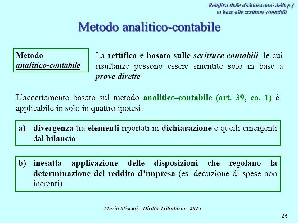 Mario Miscali - Diritto Tributario - 2013 26 Metodo analitico-contabile Metodo analitico-contabile Laccertamento basato sul metodo analitico-contabile