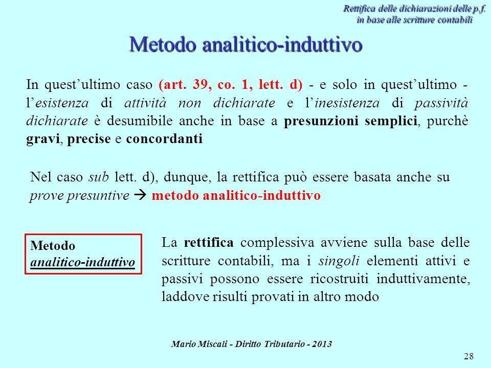 Mario Miscali - Diritto Tributario - 2013 28 Metodo analitico-induttivo Metodo analitico-induttivo Rettifica delle dichiarazioni delle p.f. in base al