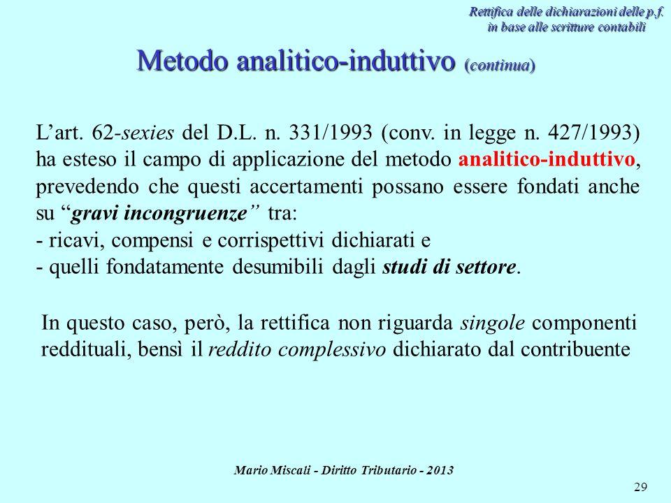 Mario Miscali - Diritto Tributario - 2013 29 Metodo analitico-induttivo (continua) Rettifica delle dichiarazioni delle p.f. in base alle scritture con