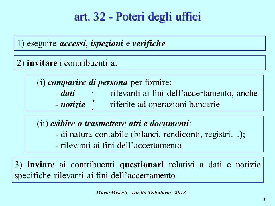 Mario Miscali - Diritto Tributario - 2013 3 art. 32 - Poteri degli uffici 1) eseguire accessi, ispezioni e verifiche 2) invitare i contribuenti a: (i)