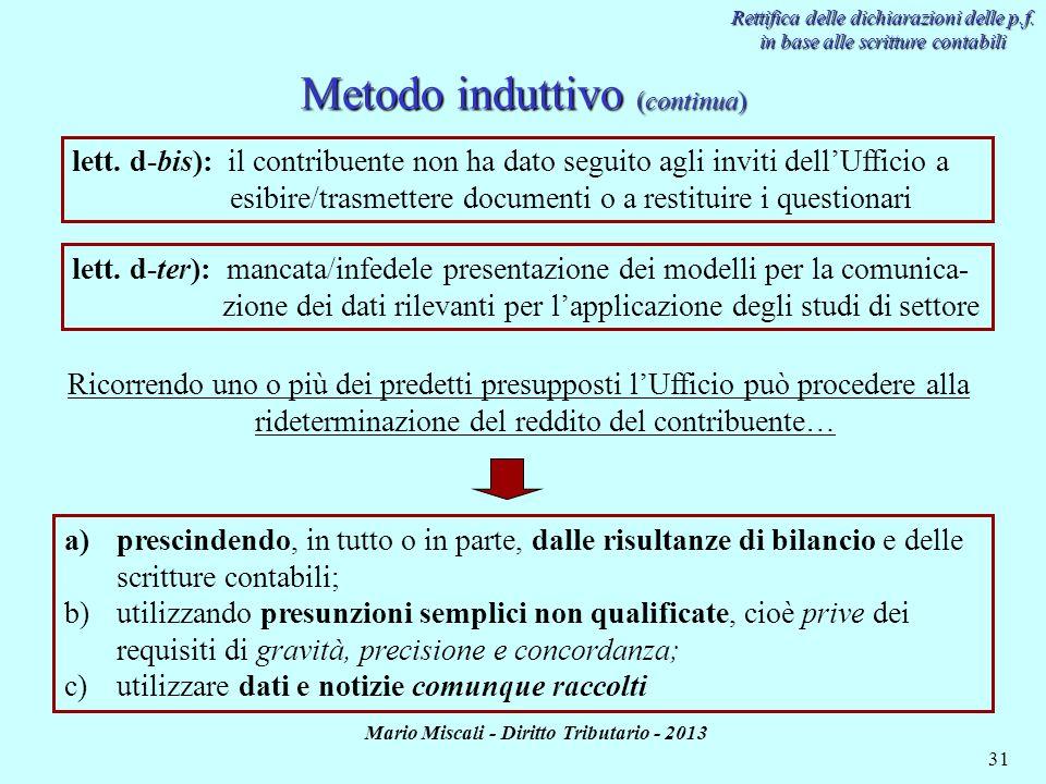 Mario Miscali - Diritto Tributario - 2013 31 Metodo induttivo (continua) Rettifica delle dichiarazioni delle p.f. in base alle scritture contabili let