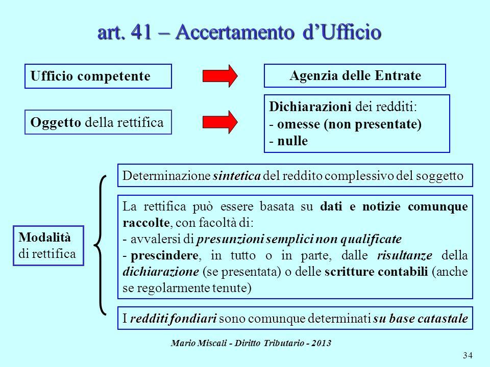 Mario Miscali - Diritto Tributario - 2013 34 Ufficio competente Oggetto della rettifica Agenzia delle Entrate Dichiarazioni dei redditi: - omesse (non
