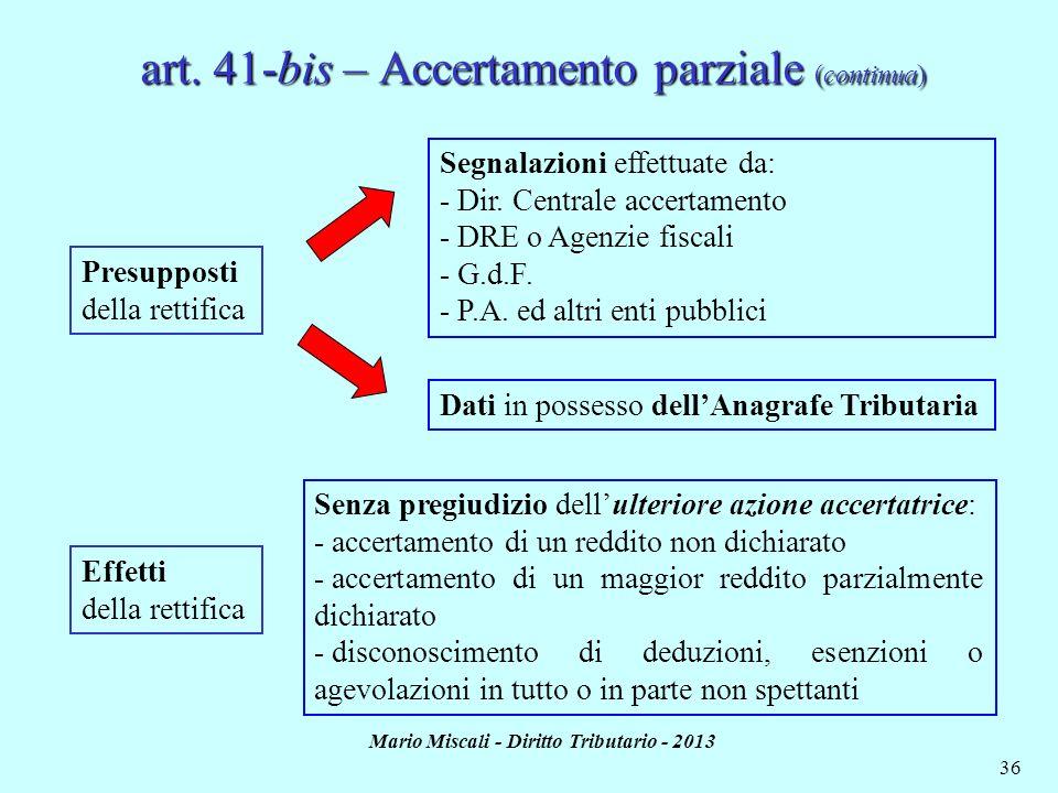 Mario Miscali - Diritto Tributario - 2013 36 Presupposti della rettifica Segnalazioni effettuate da: - Dir. Centrale accertamento - DRE o Agenzie fisc