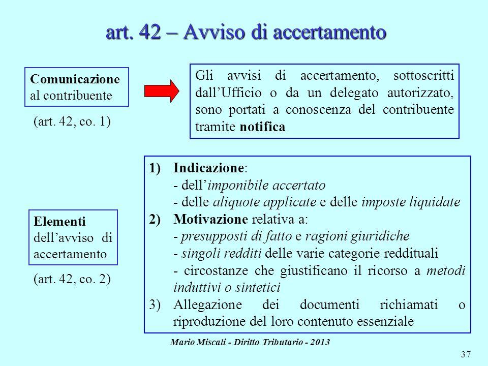 Mario Miscali - Diritto Tributario - 2013 37 Comunicazione al contribuente Gli avvisi di accertamento, sottoscritti dallUfficio o da un delegato autor