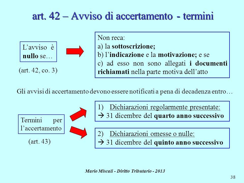 Mario Miscali - Diritto Tributario - 2013 38 Non reca: a) la sottoscrizione; b) lindicazione e la motivazione; e se c) ad esso non sono allegati i doc