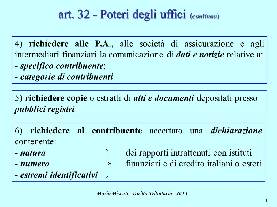 Mario Miscali - Diritto Tributario - 2013 4 art. 32 - Poteri degli uffici (continua) 4) richiedere alle P.A., alle società di assicurazione e agli int