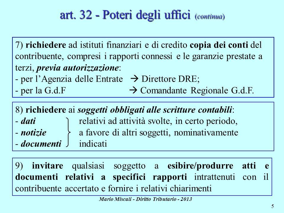 Mario Miscali - Diritto Tributario - 2013 5 art. 32 - Poteri degli uffici (continua) 7) richiedere ad istituti finanziari e di credito copia dei conti