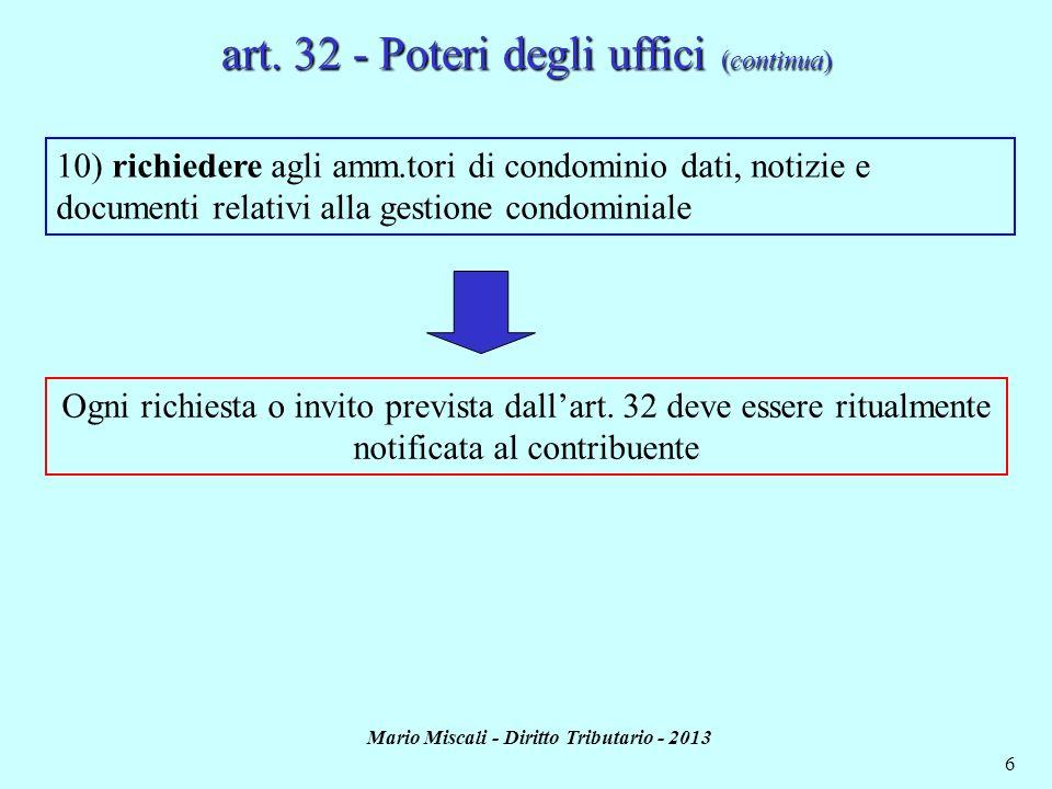 Mario Miscali - Diritto Tributario - 2013 37 Comunicazione al contribuente Gli avvisi di accertamento, sottoscritti dallUfficio o da un delegato autorizzato, sono portati a conoscenza del contribuente tramite notifica art.